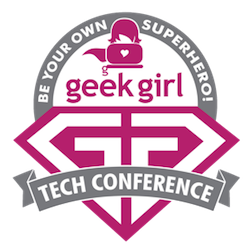 Geek Girl Tech Con – Come Get Your Geek On!
